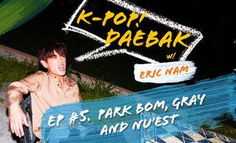 "K-Pop Daebak w/ Eric Nam: ""20,000 followers and Brian dances"" Episode 5 PARK BOM, GRAY and NU'EST Recap"
