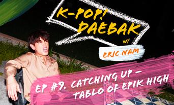 """K-Pop Daebak w/ Eric Nam: """"Eric Nam is Awesome"""" Episode 9: Catching Up - Tablo of Epik High"""