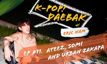 "K-Pop Daebak w/ Eric Nam: ""You guys need it"" Episode 11 ATEEZ, SOMI and URBAN ZAKAPA + Reacting to Fan Recap"
