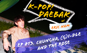 """K-Pop Daebak w/ Eric Nam: """"Sounds of the Suburbs"""" Episode 13 CHUNGHA, (G)I-DLE and THE ROSE Recap"""