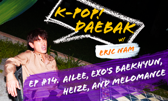 Who Recently Released a Song Produced By BTS Suga? : K-Pop Daebak w/ Eric Nam: Episode 14 Ailee, EXO's Baekhyun, Heize, and Melomance Recap