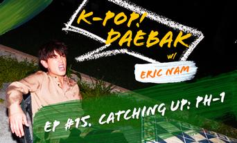 K-Pop Daebak w/ Eric Nam:  Episode 15 Catching up: pH-1(Harry Park) Recap