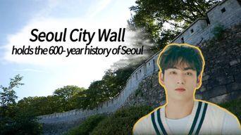 'Seoul City Wall' Holds The 600-Year History of Seoul | Narration: NU'EST BaekHo