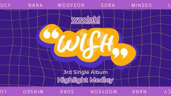woo!ah! - 3rd Single Album 'WISH' Highlight Medley
