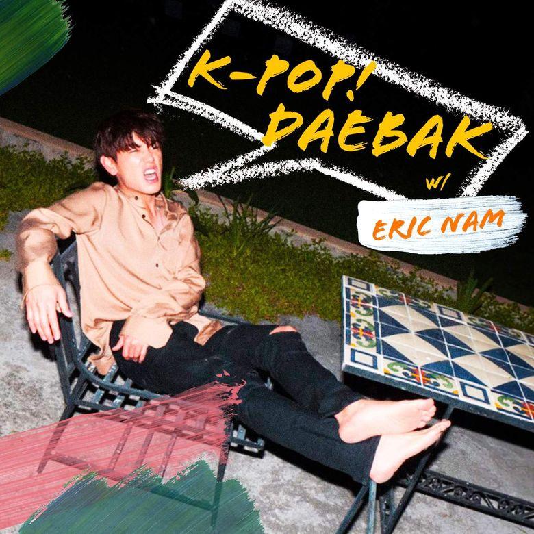 Reasons Why You Should Tune Into 'K-Pop Daebak w/ Eric Nam'
